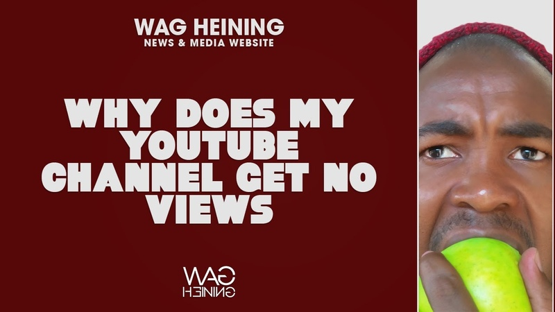 Why Does My YouTube Channel Get No Views Wag Heining