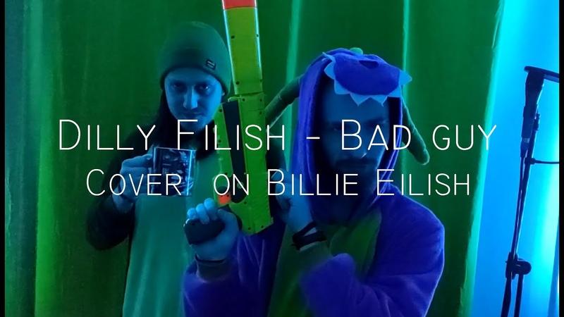 Dilly Filish Bad Guy cover Billie Eilish