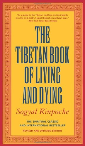 The Tibetan Book of Living and Dying (The Spiritual Classic  International Bestseller) by Sogyal Rinpoche