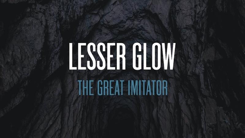 Lesser Glow - The Great Imitator