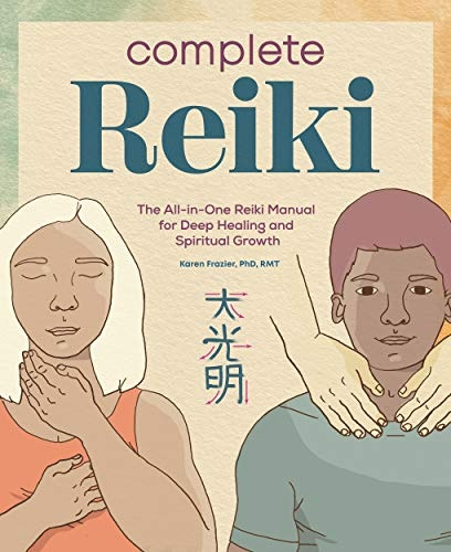 Complete Reiki  The All-in-One Reiki Manual for Deep Healing and Spiritual Growth