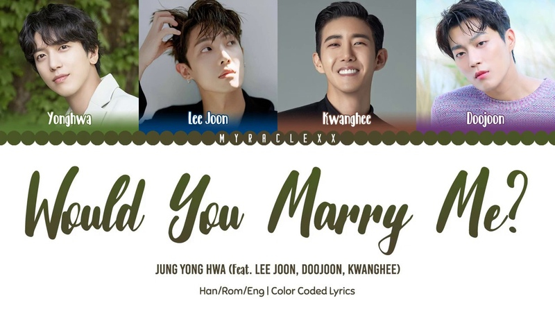 Jung Yong Hwa (정용화) - Would You Marry Me? (너, 나, 우리) (Feat. 이준, 윤두준, 광희) Lyrics [Han/Rom/Eng]