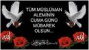 Tüm Müslüman Aleminin Cuma Günü Mübarek Olsun Resimli Cuma Mesajları Cuma Kutlama Kısa Video